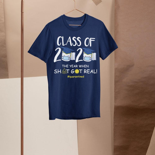 Funny Class Of 2020 The Year When Shit Got Real #quarantined Shirt S By AllezyShirt