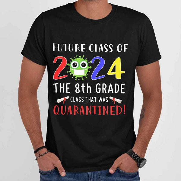 Future Class Of 2024 The 8Th Grade Class That Was Quarantined T-shirt M By AllezyShirt