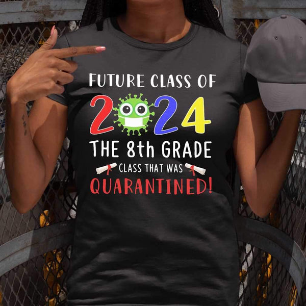 Future Class Of 2024 The 8Th Grade Class That Was Quarantined T-shirt S By AllezyShirt