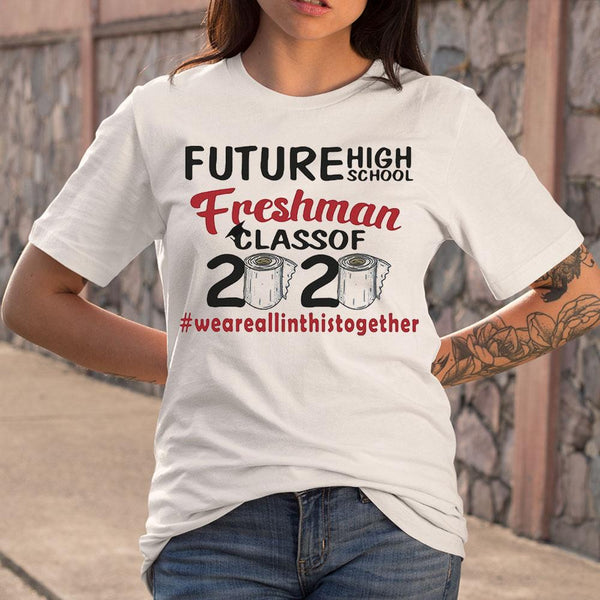 Future High School Freshman Class Of 2020 #weareallinthistogether Toilet Paper T-shirt M By AllezyShirt