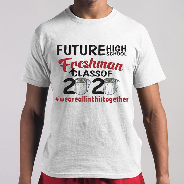 Future High School Freshman Class Of 2020 #weareallinthistogether Toilet Paper T-shirt S By AllezyShirt