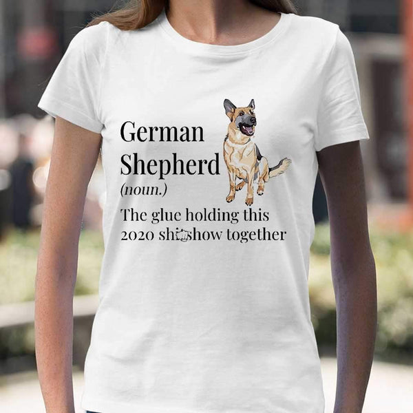 German Shepherd Noun The Glue Holding This 2020 Shitshow Together T-shirt S By AllezyShirt