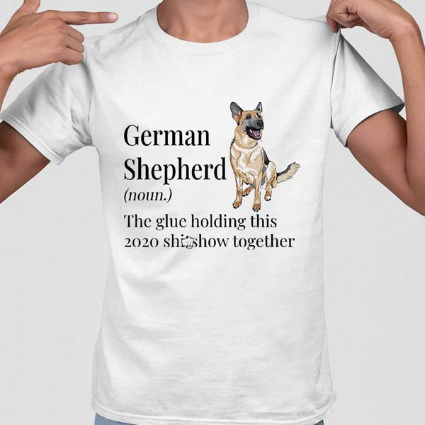 German Shepherd Noun The Glue Holding This 2020 Shitshow Together T-shirt M By AllezyShirt