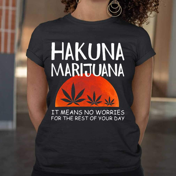 Hakuna Marijuana It Means No Worries For The Rest Of Your Day Weed Moon Blood T-shirt S By AllezyShirt