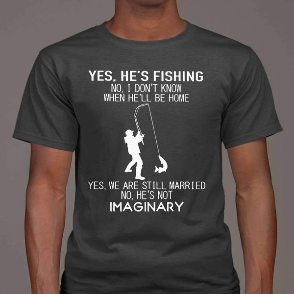 He's Fishing I' Dont Know When He'll Be Home We Are Still Married He's Not Imaginary T-shirt M By AllezyShirt