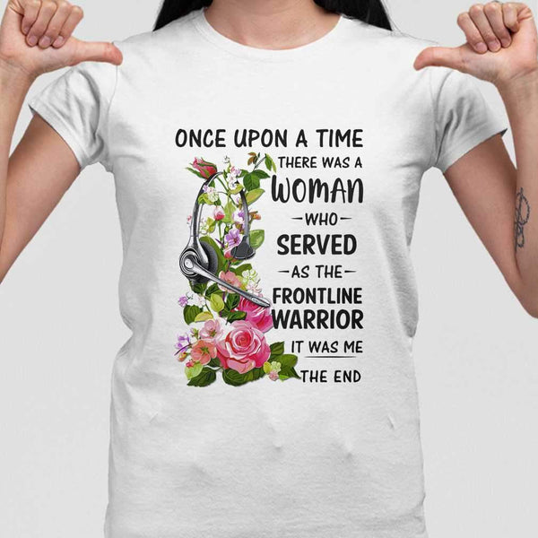 Headphones Dispatch Once Upon A Time There Was A Woman Who Served As The Frontline Warrior It Was Me The End T-shirt M By AllezyShirt