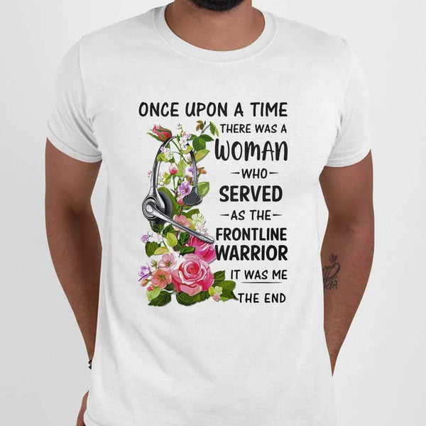 Headphones Dispatch Once Upon A Time There Was A Woman Who Served As The Frontline Warrior It Was Me The End T-shirt S By AllezyShirt