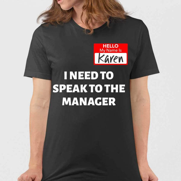 Hello My Name Is Karen I Need To Speak To The Manager T-shirt M By AllezyShirt