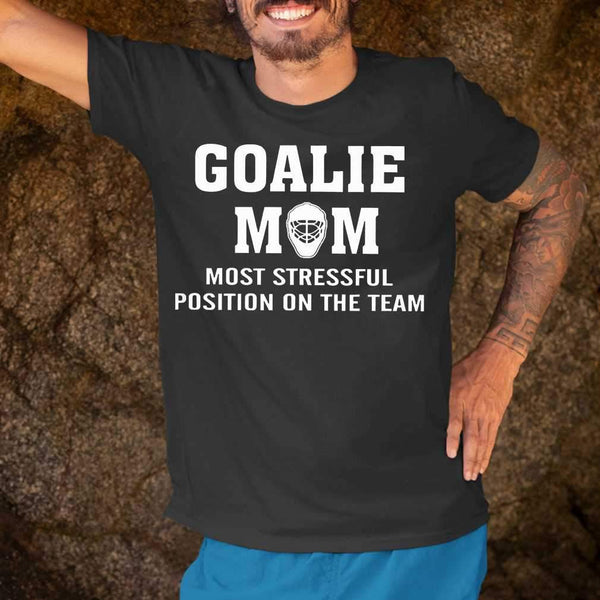 Hockey Goalie Mom Most Stressful Position On The Team T-shirt S By AllezyShirt