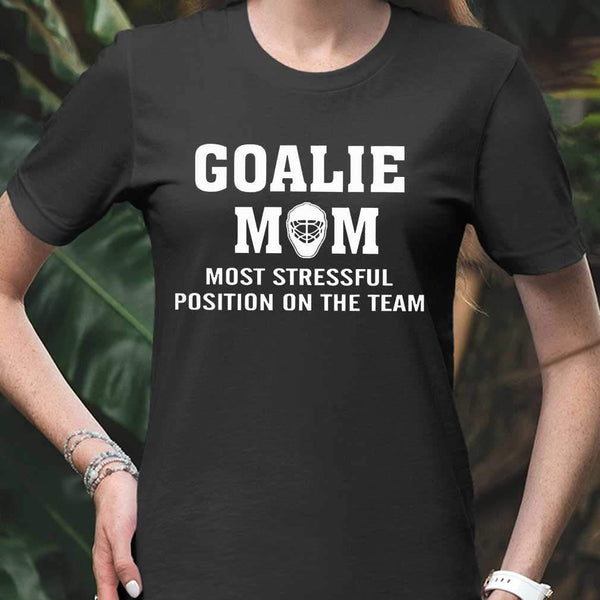 Hockey Goalie Mom Most Stressful Position On The Team T-shirt M By AllezyShirt