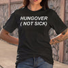 Hungover Not Sick T-shirt S By AllezyShirt