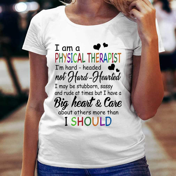 I Am A Physical Therapist I'm Hard Headed Not Hard Hearted T-shirt S By AllezyShirt