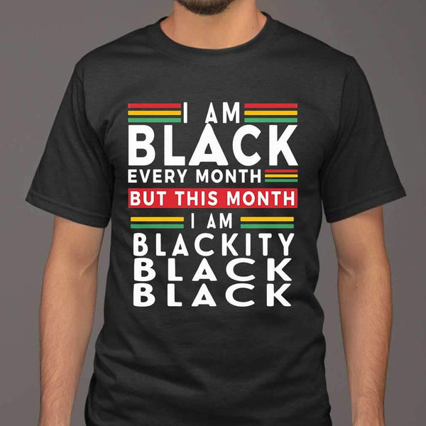 I Am Black Every Month But This Month I Am Blackity Black Black T-shirt M By AllezyShirt