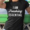 I Am Freaking Essential Shirt S By AllezyShirt