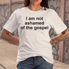 I Am Not Ashamed Of The Gospel T-shirt S By AllezyShirt