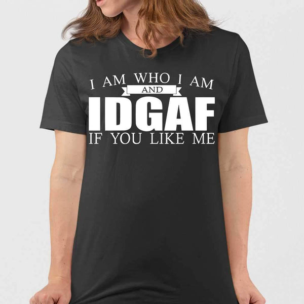 I Am Who I Am And Idgaf If You Like Me T-shirt M By AllezyShirt