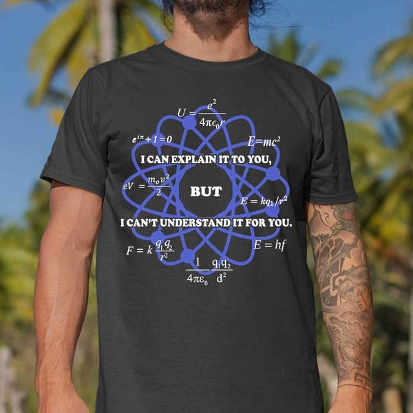 I Can Explain It To You But I Can't Understand It For You Science Physics T-shirt S By AllezyShirt
