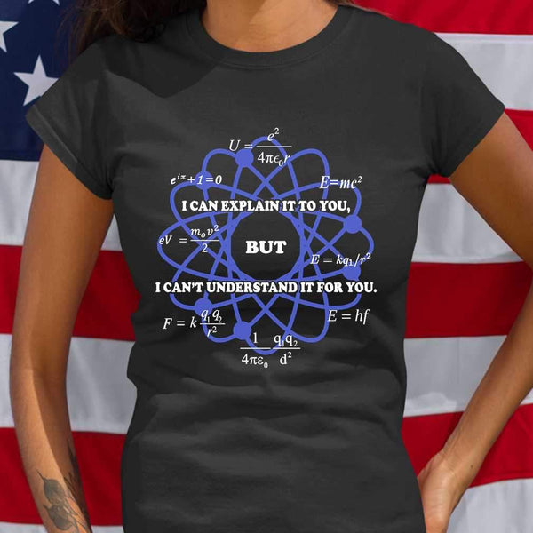 I Can Explain It To You But I Can't Understand It For You Science Physics T-shirt M By AllezyShirt