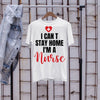 I Can‰ÛªT Stay Home I‰ÛªM A Nurse Shirt S By AllezyShirt