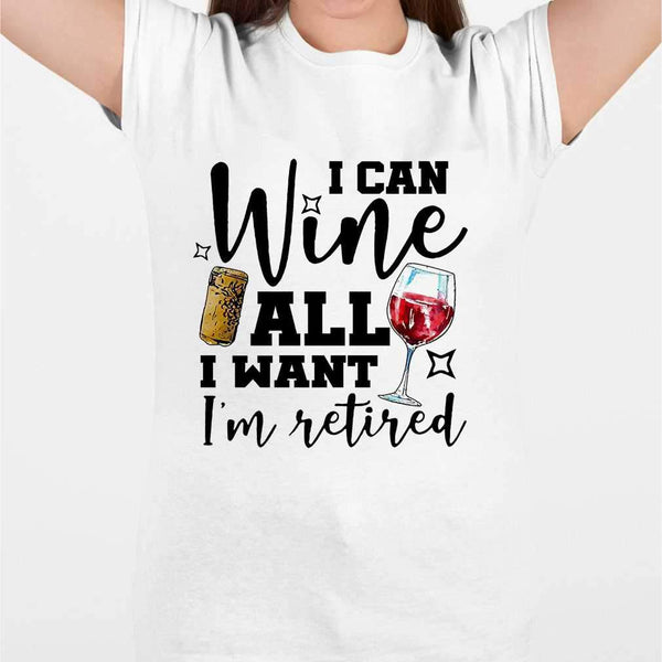 I Can Wine All I Want I'm Retired T-shirt M By AllezyShirt