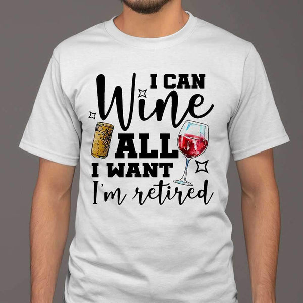 I Can Wine All I Want I'm Retired T-shirt S By AllezyShirt