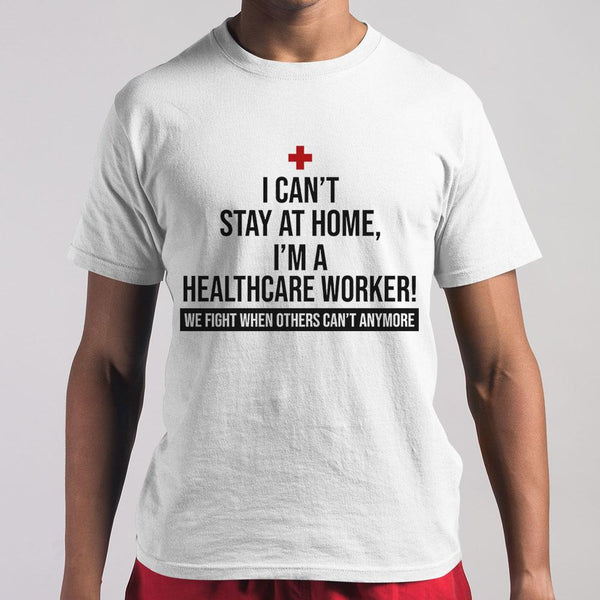 I Can't Stay At Home I'm A Healthcare Worker We Fight When Others Can't Anymore Shirt M By AllezyShirt