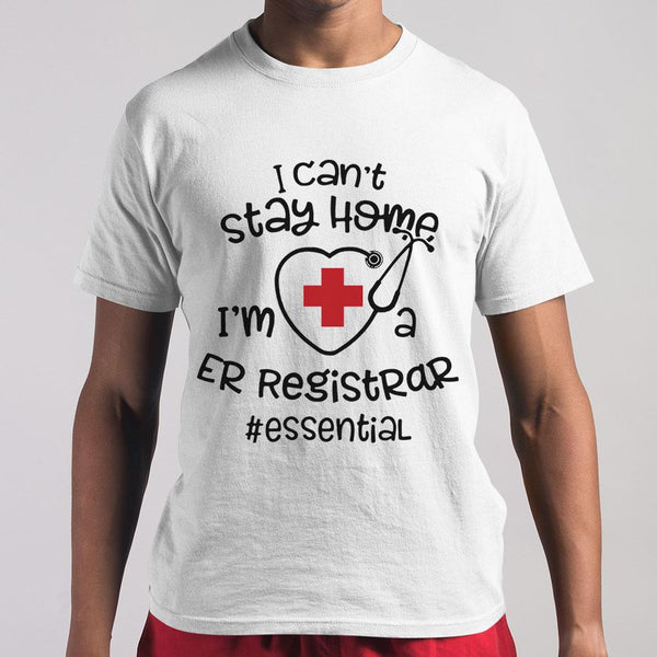 I Can't Stay Home I'm A Er Registrar Essential T-shirt M By AllezyShirt