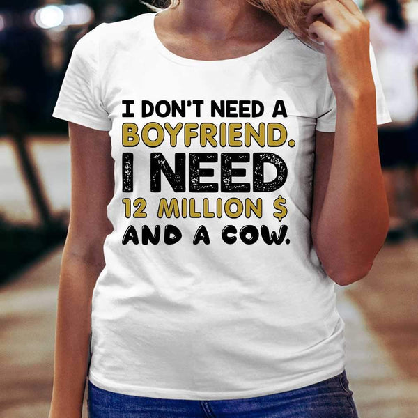 I Don't Need A Boyfriend I Need 12 Million Dollars And A Cow T-shirt S By AllezyShirt