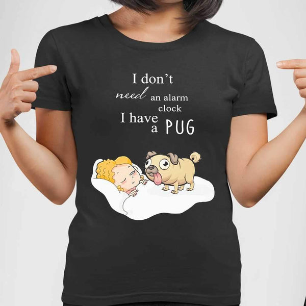 I Don't Need An Alarm Clock I Have A Pug T-shirt S By AllezyShirt