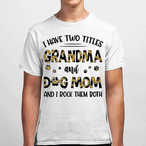 I Have Two Titles Grandma And Dog Mom And I Rock Them Both Sunflower T-shirt M By AllezyShirt