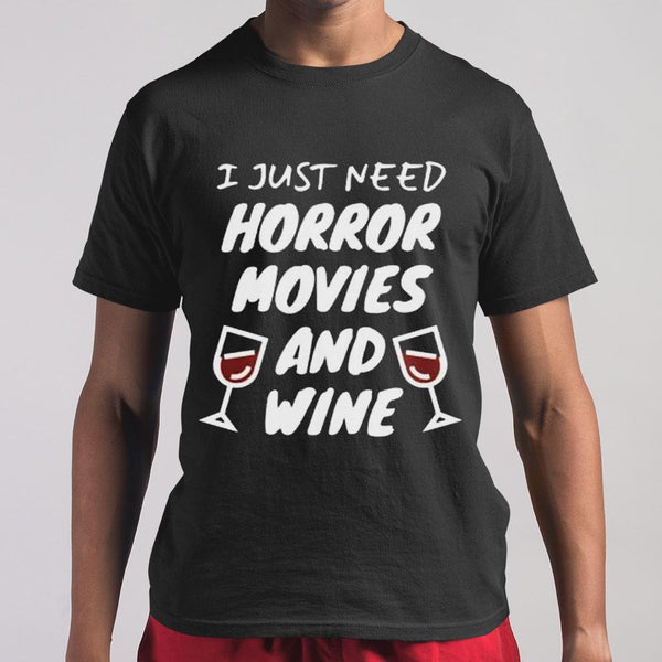 I Just Need Horror Movies And Wine T-shirt S By AllezyShirt