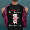 I Like My Butt Rubbed And My Pork Pulled Shirt M By AllezyShirt