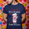 I Like My Butt Rubbed And My Pork Pulled Shirt S By AllezyShirt