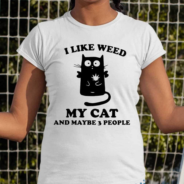I Like Weed My Cat And Maybe 3 People T-shirt S By AllezyShirt