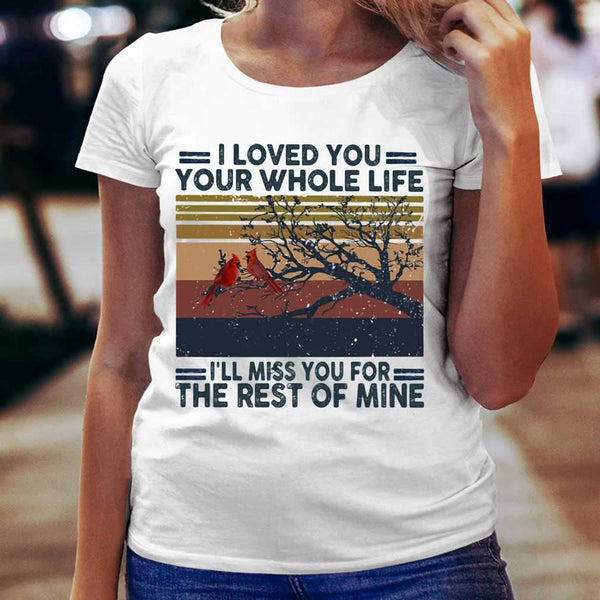 I Loved You Your Whole Life I'll Miss You For The Rest Of Mine Vintage Retro T-shirt S By AllezyShirt