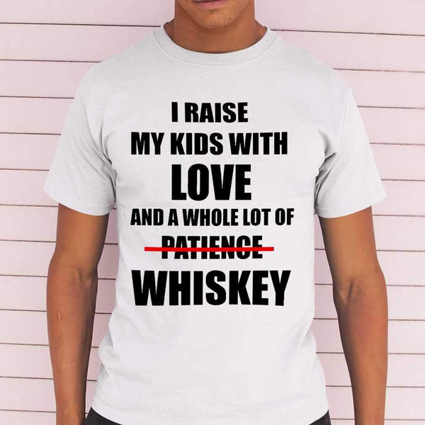 I Raise My Kids With Love And A Whole Lot Of Patience No Whiskey Family Funny T-shirt M By AllezyShirt