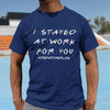 I Stayed At Work For You Dispatcher Life Shirt