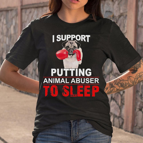 I Support Putting Animal Abuser To Sleep Pug Shir T-Shirt M By AllezyShirt