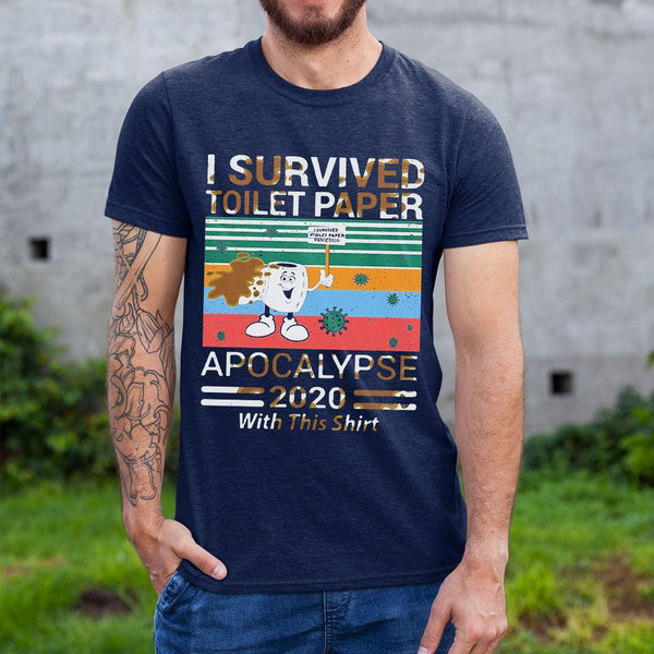 I Survived The Toilet Paper Apocalypse Of 2020 Shirt S By AllezyShirt