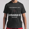 I Was Hoping For More Zombies And Stuff Shirt M By AllezyShirt