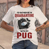 I'd Rather Be In Quarantine With My Pug Coronavirus T-shirt S By AllezyShirt