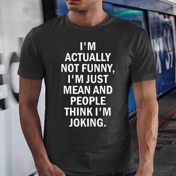 I'm Actually Not Funny I'm Just Mean And People Think I'm Joking Sarcasm Classic T-shirt M By AllezyShirt