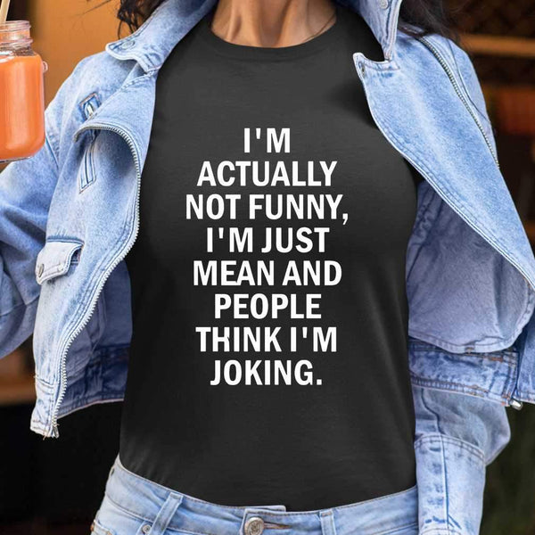 I'm Actually Not Funny I'm Just Mean And People Think I'm Joking Sarcasm Classic T-shirt S By AllezyShirt