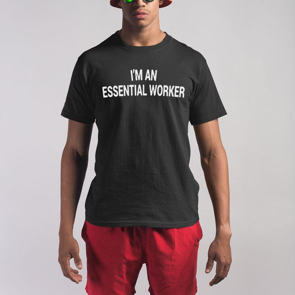 I'm An Essential Worker Shirt