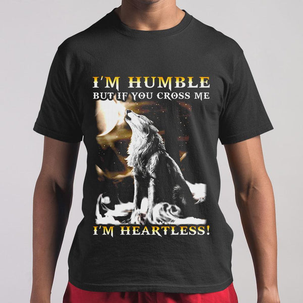 I'm Humble But If You Cross Me I'm Heartless Shirt M By AllezyShirt
