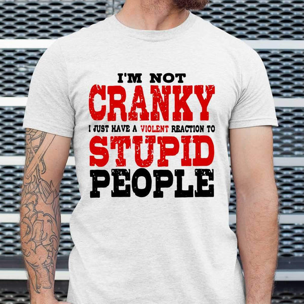 I'm Not Cranky I Just Have A Violent Reaction To Stupid People Sarcasm Classic T-shirt S By AllezyShirt