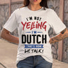 I'm Not Yelling I'm Dutch S By AllezyShirt