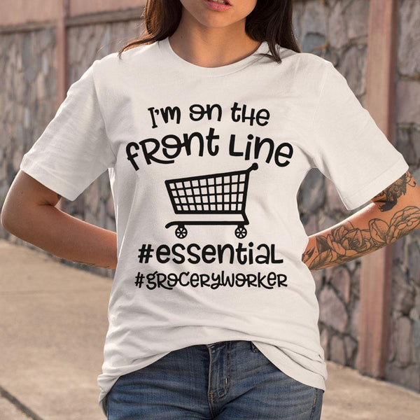 I'm On The Front Line Essential Grocery Worker T-shirt M By AllezyShirt