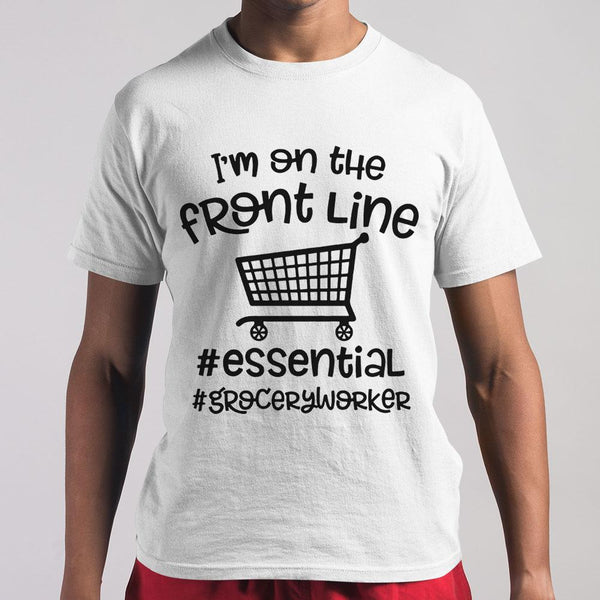 I'm On The Front Line Essential Grocery Worker T-shirt S By AllezyShirt