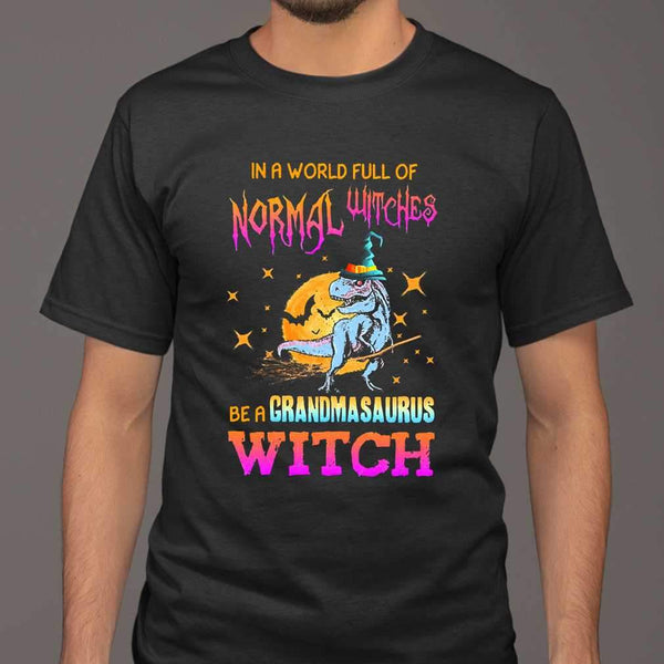 In A World Full Of Normal Witches Be A Grandmasaurus Witch Halloween T-shirt M By AllezyShirt